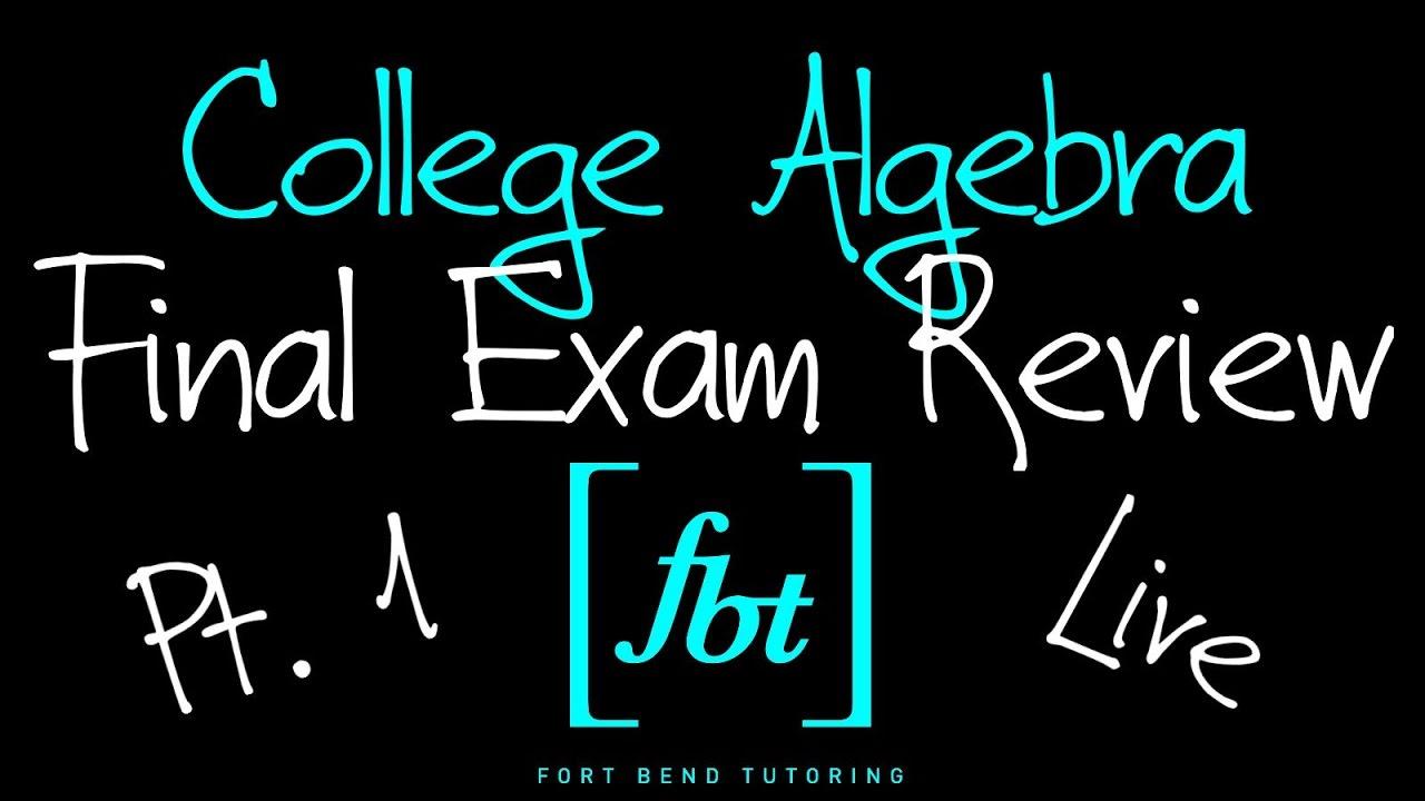 🔵 College Algebra Final Exam Review: Part 1 [fbt] (MATH 1314 ...