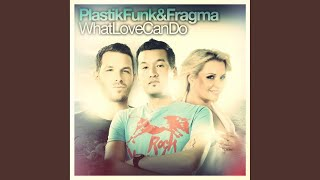 Plastik Funk & Fragma — What Love Can Do (Club Mix)