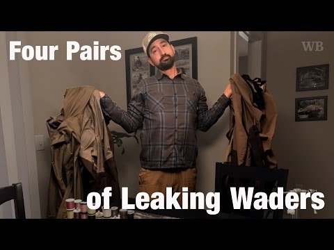 WB - Fly Fishing Four Pairs Of Leaking Waders In 12 Months - April '17