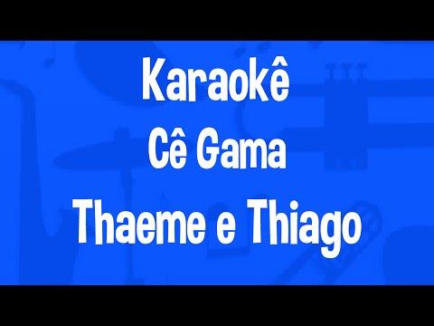 Karaokê Cê Gama - Thaeme e Thiago part. Lucas Lucco