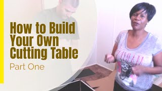 Cutting Table; Pt 1 How To Build Your Own On A Budget
