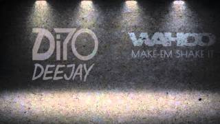 Wahoo - Make Em Shake It (Dito Remix) ||2015||