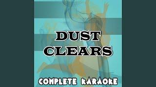 Dust Clears (Karaoke Version) (Originally Performed by Clean Bandit)