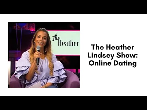 The Heather Lindsey Show: Online Dating