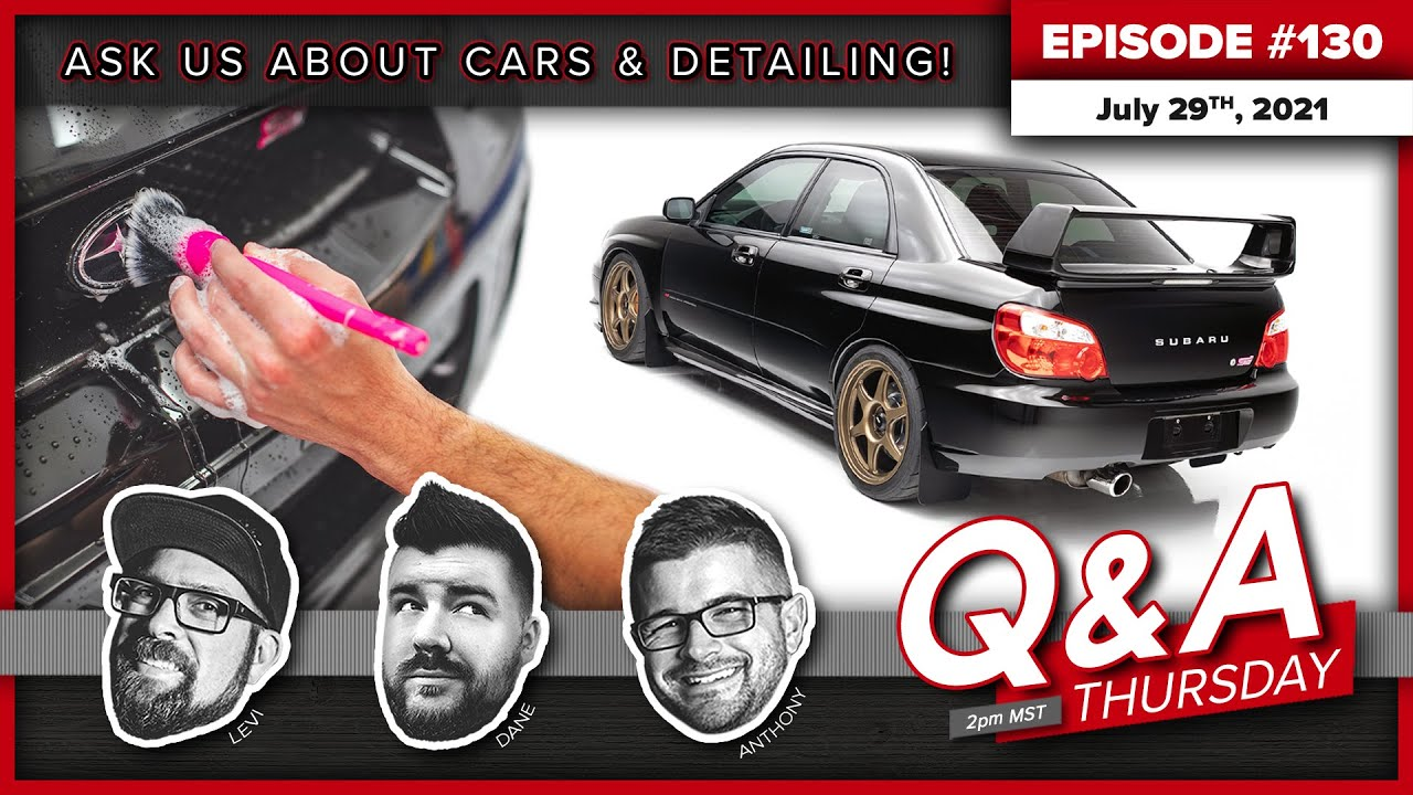 CAR DETAILING QUESTIONS?!   Q&A Thursday #130   July 29th, 2021