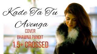 KADE TA TU AVENGA ,COVER BY BHAWNA PANDIT