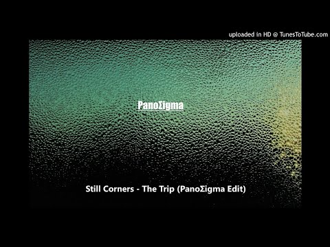 Still Corners - The Trip (PanoΣigma Edit)