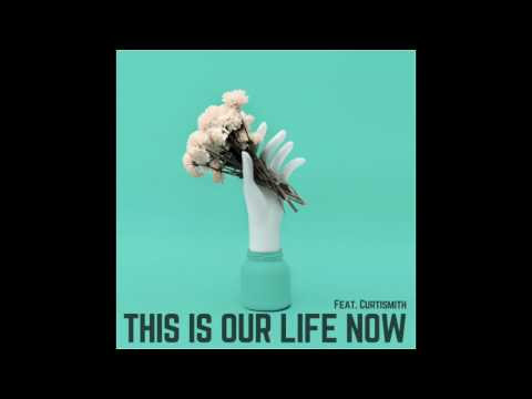 This Is Our Life Now (Feat. Curtismith)