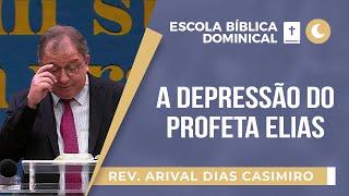 A Depressão do Profeta Elias I Pr. Arival Dias Casimiro