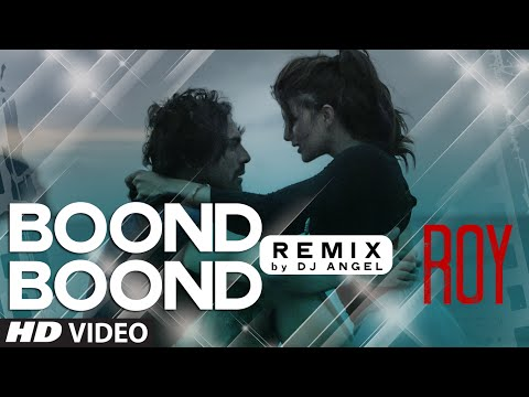 'Boond Boond' Remix VIDEO SONG | Roy | Ankit Tiwari | T-SERIES