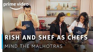 Rish And Shef As Chefs   Mind The Malhotras   Cyrus, Mini, Pooja   Amazon Original