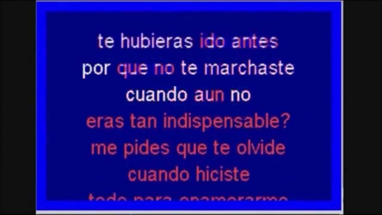 Te Hubieras Ido Antes Karaoke By Alvaro Ebratt Musica
