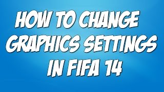 How to change Graphics/Resolution Settings in FIFA 14