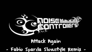 Noisecontrollers - Attack Again (Fabio Sparda Slowstyle Remix)