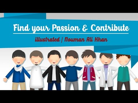 Find your Passion & Contribute | illustrated | Nouman Ali Khan