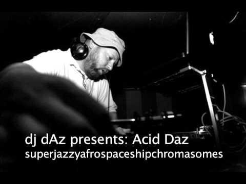 dj dAz presents; Acid Daz (superjazzyafrospaceshipchromasomes)
