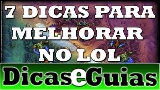 7 DICAS PARA MELHORAR NO LOL [PT-BR] (Season 3)