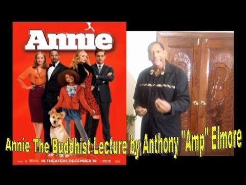 "Annie Movie 2014; Buddhist Lecture by Anthony ""Amp"" Elmore"