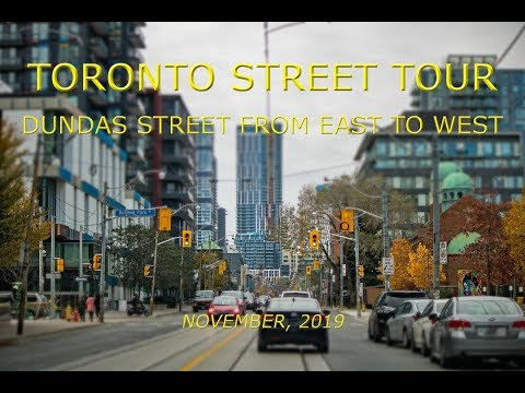 Toronto Street Tour: Dundas Street From East To West (November, 2019)