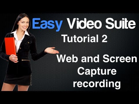 Easy Video Suite Review Part 2 - Web and Screen Recording Tools & Cam Capture Using Easy Video Suite