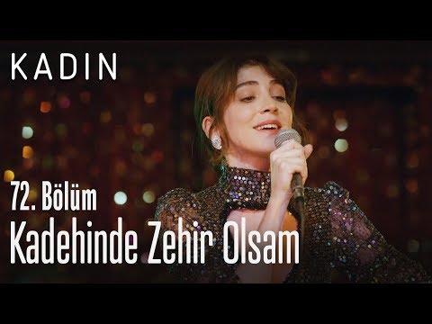 Kadehinde Zehir Olsam - Kadın 72. Bölüm