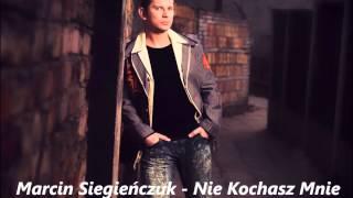 Marcin Siegieńczuk - Nie Kochasz Mnie Już 2013
