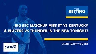 NCAAB & NBA Betting Tips | Miss St vs Kentucky + Blazers vs Thunder | TBS Jan 22nd