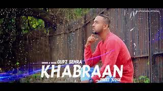 GUPZ SEHRA || KHABRAAN || FULL AUDIO || New Punjabi sad Songs 2017