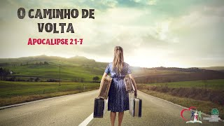 O CAMINHO DE VOLTA - Apocalipse 2.1-7