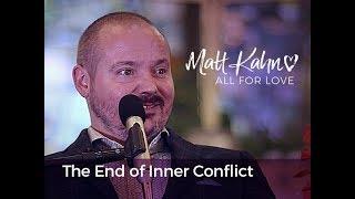 The End of Inner Conflict- Matt Kahn/TrueDivineNature.com