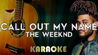 The Weeknd - Call Out My Name | LOWER Key Acoustic Guitar Karaoke Instrumental Lyrics Cover Sing