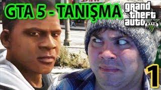 GTA5 ( BÖLÜM 1 ) TANIŞMA :D