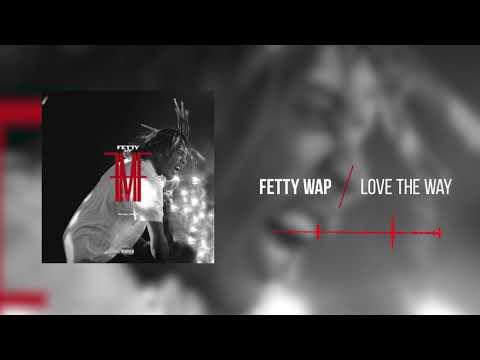 Fetty Wap  Love The Way   Audio