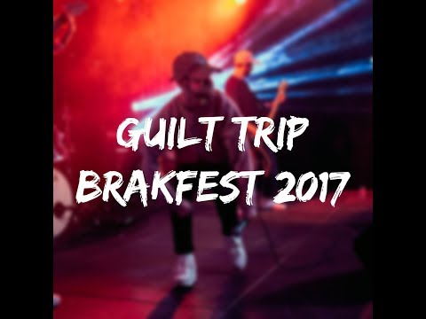 GUILT TRIP @ BRAKFEST 2017 (full set)