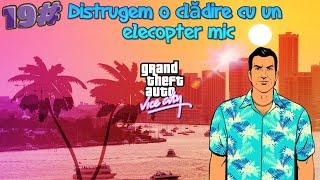 Grand Theft Auto Vice City Episodul 19 (Distrugem o clădire cu un elecopter mic)