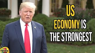 Donald Trump Says US Economy is the Strongest it's Ever Been