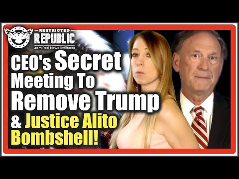 Top CEO's Hold Secret Meeting To Remove Trump & Justice Alito Drops BOMBSHELL...