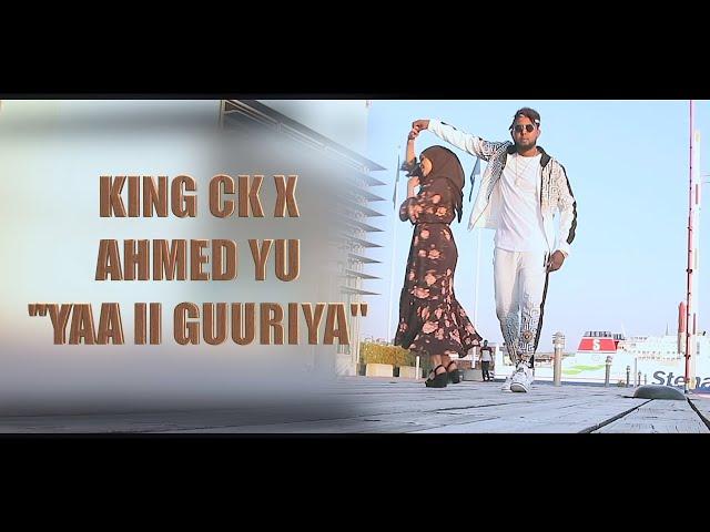 KING CK X AHMED YU  ( YAA II GUURIYA ) OFFICIAL MUSIC  VIDEO