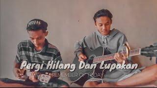 Download REMEMBER OF TODAY - PERGI HILANG DAN LUPAKAN Cover Gitar Dan Kentrung