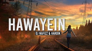 Hawayein (Remix) - DJ Nafizz & Hardik|Arijit Singh|By Fresh Muzik