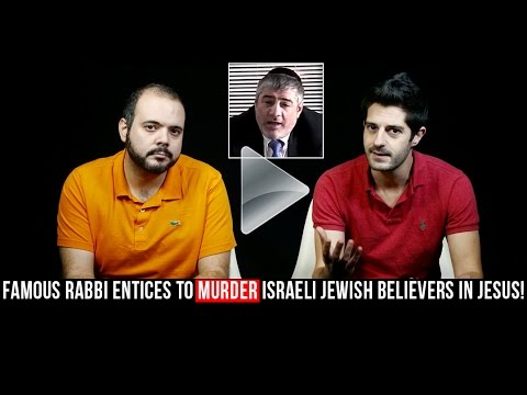 Famous Israeli Rabbi publicly entices to MURDER two Israeli Messianic Jewish evangelists