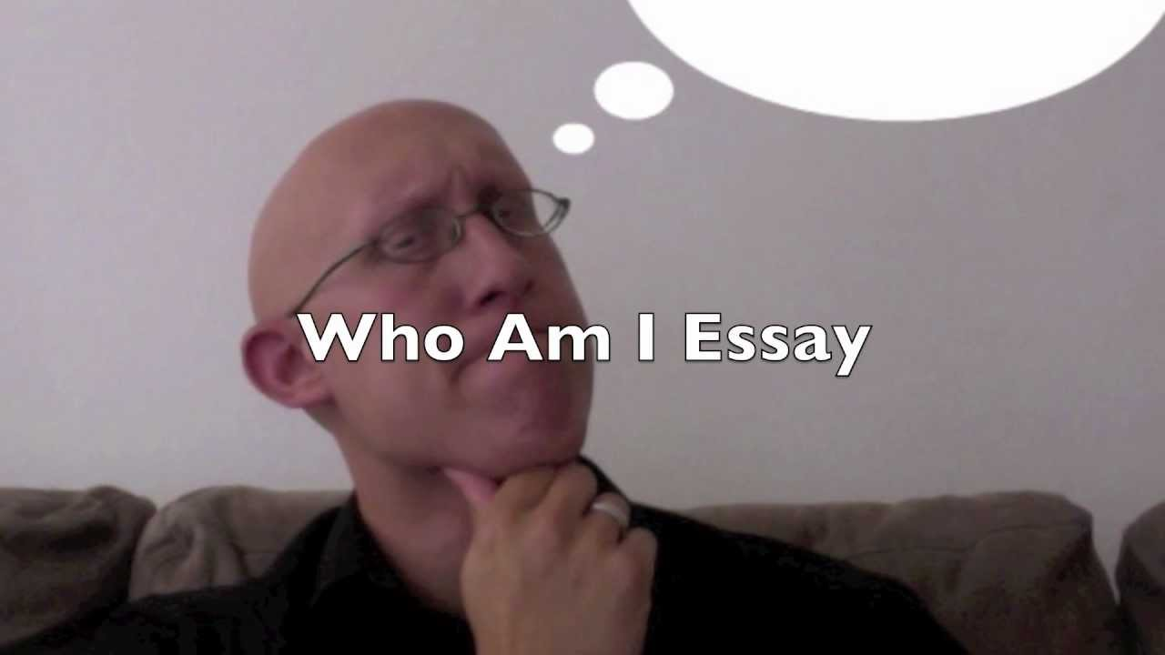essays on who i am Who am i an essay by silvia hartmann  for many years, i had a note by the front door of my house it read in big black thick letters: you are not who you think you are.