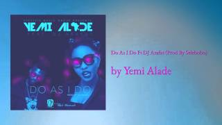 Yemi Alade ft DJ Arafat - DO AS I DO (Official Audio)