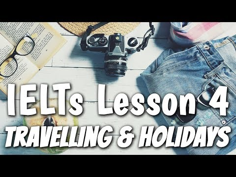 How to talk about TRAVELLING & HOLIDAYS in English | IELTs Lesson 4