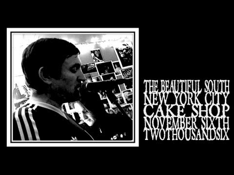 The Beautiful South - New York City, Cake Shop 11/06/2006 [full show]