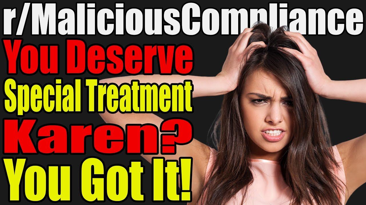 r/MaliciousCompliance - You Deserve Special Treatment, Karen? You Got It! - #565