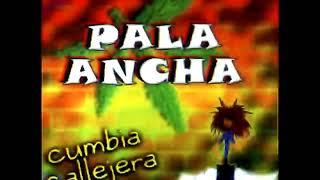 PALA ANCHA - Cumbia callejera edicion argentina - Disco Completo - Alta Calidad 192 kbps