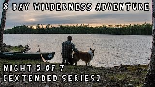 8 Day Wilderness Adventure with My Dog (Night 5 of 7) [Extended Series]