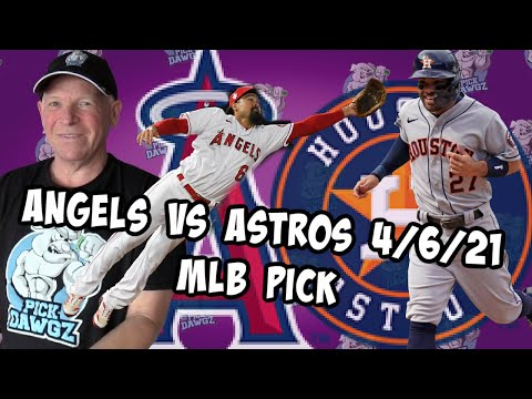 Los Angeles Angels vs Houston Astros 4/6/21 MLB Pick and Prediction MLB Tips Betting Pick