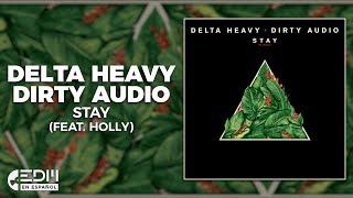 [Lyrics] Delta Heavy x Dirty Audio - Stay (feat. Holly) [Letra en español]